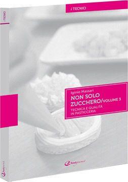 """In vendita nel nostro shop online il terzo volume di Iginio Massari """"Non solo zucchero"""""""