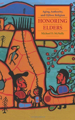 Honoring Elders: Aging, Authority, and Ojibwe Religion: Michael D. McNally: 9780231145039: Books - Amazon.ca