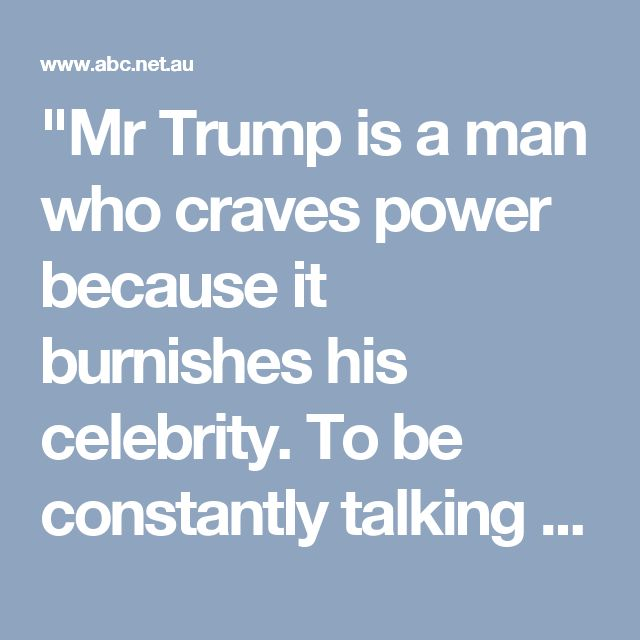 """""""Mr Trump is a man who craves power because it burnishes his celebrity. To be constantly talking and talked about is all that really matters. And there is no value placed on the meaning of words. So what is said one day can be discarded the next."""" - 1984 much?"""