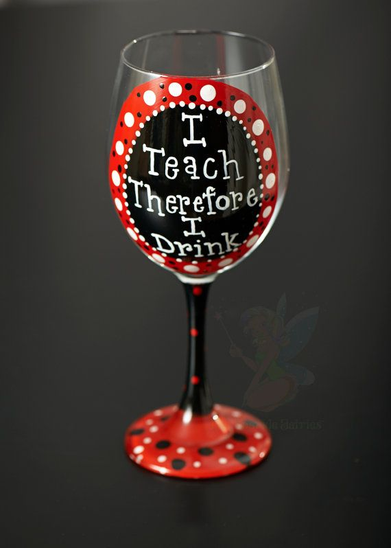 I teach therefore I drink Hand Painted wine glass via Etsy: