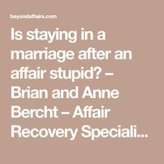 Is staying in a marriage after an affair stupid? – Brian and Anne Bercht – Affair Recovery Specialists