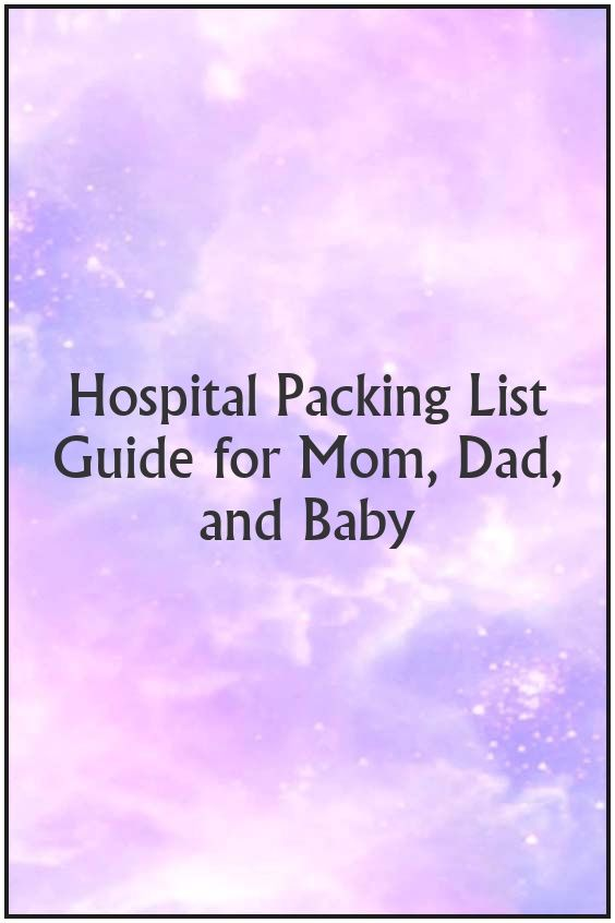Hospital Packing List Guide for Mom, Dad, and Baby