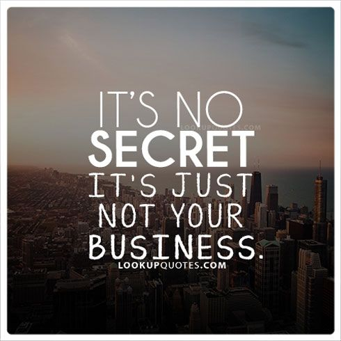 It's no secret. It's just not your business. #haters #noseypeople #life #quotesoftheday