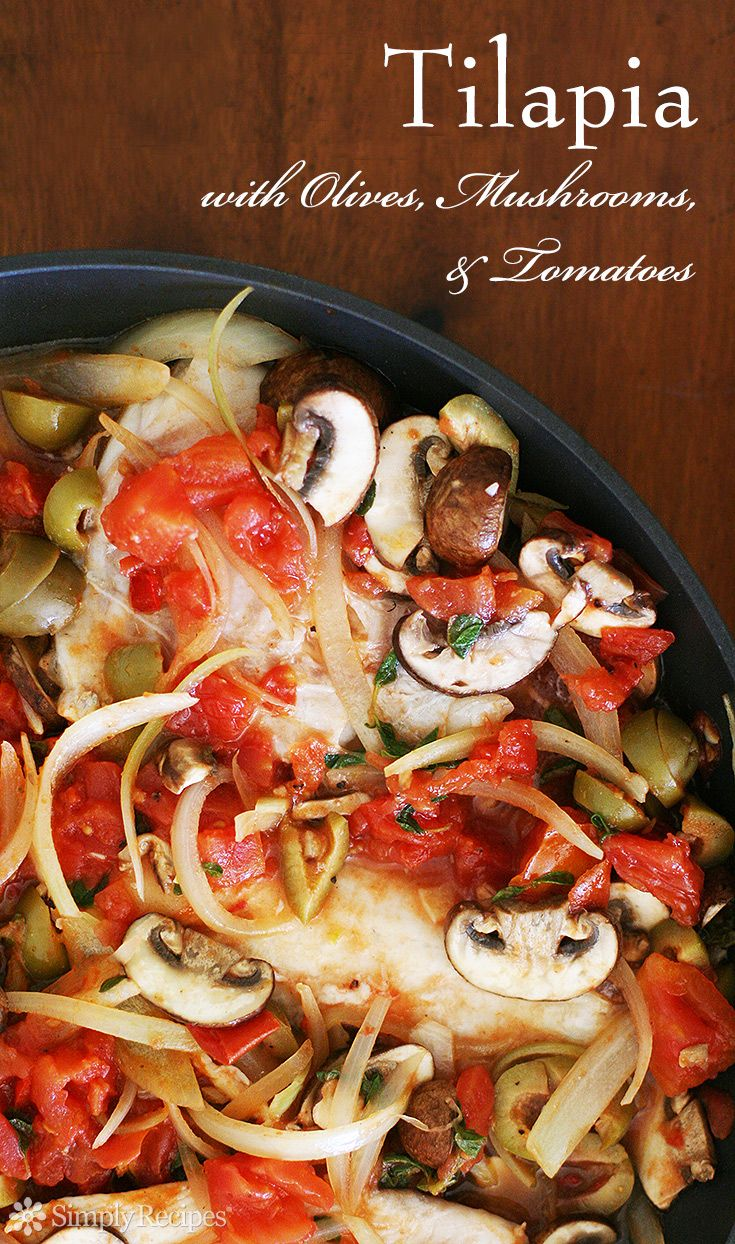 Tilapia with Olives, Mushrooms, and Tomatoes ~ Quick and easy, mild tilapia fish fillets cooked with onions, garlic, diced tomatoes, mushrooms, and olives. ~ SimplyRecipes.com
