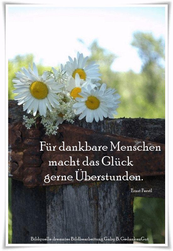 Für dankbare Menschen macht das Glück gerne Überstunden. - Ernst Ferstl - ~ Quelle: GedankenGut https://www.facebook.com/Gaby.GedankenGut/  http://www.dreamies.de/mygalerie.php?g=jtdysguz