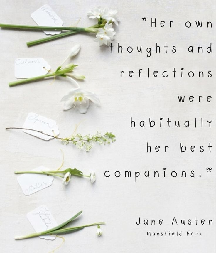Her own thoughts and reflections were habitually her best companions. Mansfield Park, Jane Austen.