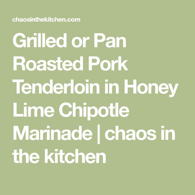 Grilled or Pan Roasted Pork Tenderloin in Honey Lime Chipotle Marinade  |     chaos in the kitchen