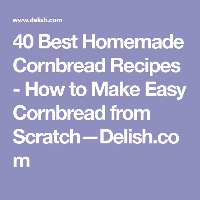 40 Best Homemade Cornbread Recipes - How to Make Easy Cornbread from Scratch—Delish.com