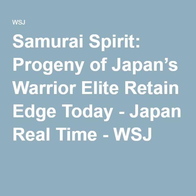 Samurai Spirit: Progeny of Japan's Warrior Elite Retain Edge Today - Japan Real Time - WSJ