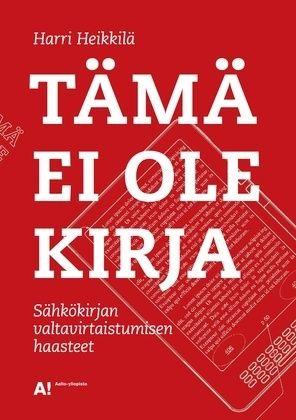 Tämä ei ole kirja : sähkökirjan valtavirtaistumisen haasteet / Harri Heikkilä