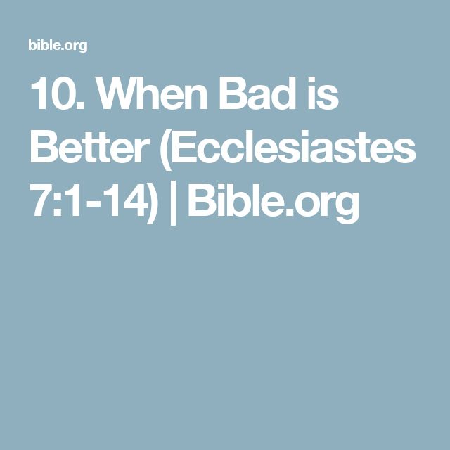 10. When Bad is Better (Ecclesiastes 7:1-14) | Bible.org