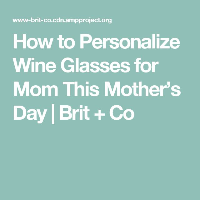 How to Personalize Wine Glasses for Mom This Mother's Day | Brit + Co
