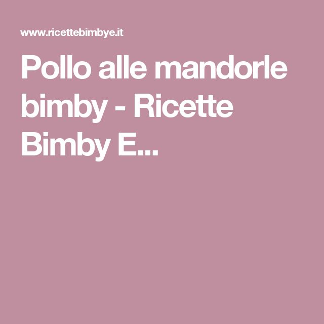 Pollo alle mandorle bimby - Ricette Bimby E...