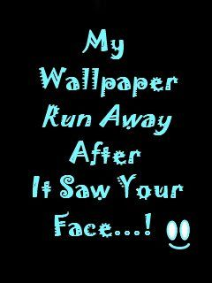 New My wallpaper ran away after it saw your face! LOL 1