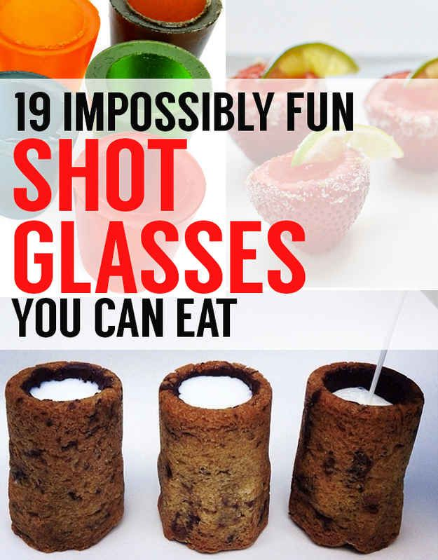 19 Shot Glasses You Can Eat!  Need to have a party just to make some of these!