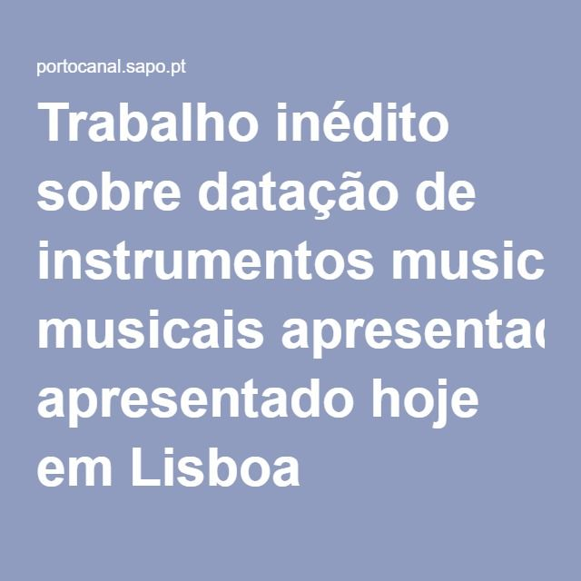 Trabalho inédito sobre datação de instrumentos musicais apresentado hoje em Lisboa