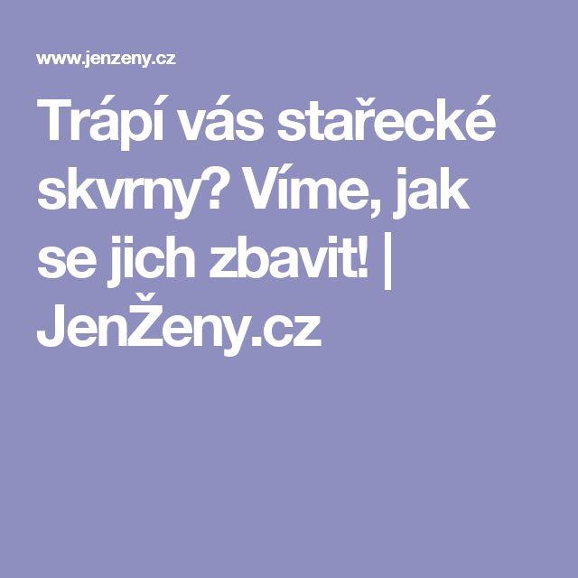 Trápí vás stařecké skvrny? Víme, jak se jich zbavit! | JenŽeny.cz