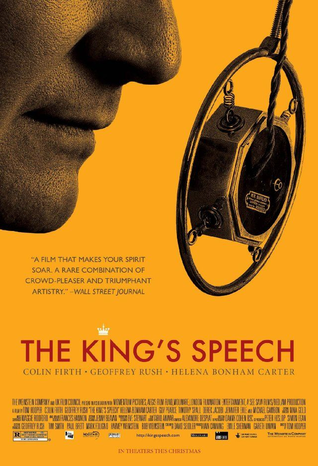 The King's Speech (2010) - The story of King George VI of Britain, his impromptu ascension to the throne and the speech therapist who helped the unsure monarch become worthy of it.