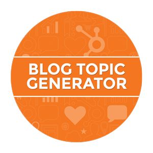 Need a blog topic to kick start your writing? Try HubSpot's Blog Topic Generator.