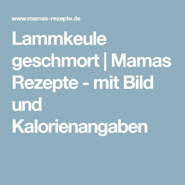 Lammkeule geschmort | Mamas Rezepte - mit Bild und Kalorienangaben