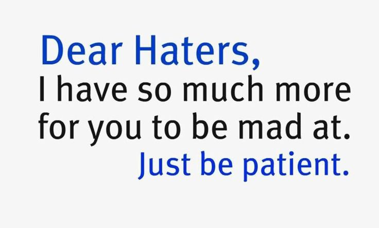Haters Hate The Things They Can't Have And The People They