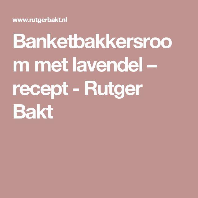 Banketbakkersroom met lavendel – recept - Rutger Bakt