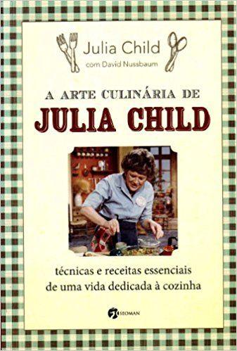 A Arte Culinária de Julia Child - 9788598903576 - Livros na Amazon Brasil   #livro #receitas #culinaria #gastronomia #dicas #presente