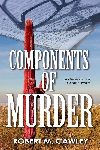 Components of Murder by Robert M. Cawley. $15.95. Publisher: CopTales (July 29, 2012). Publication: July 29, 2012