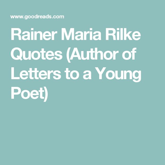 Rainer Maria Rilke Quotes  (Author of Letters to a Young Poet)