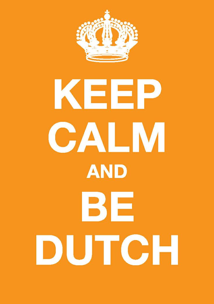 Keep calm and be Dutch! That's us!