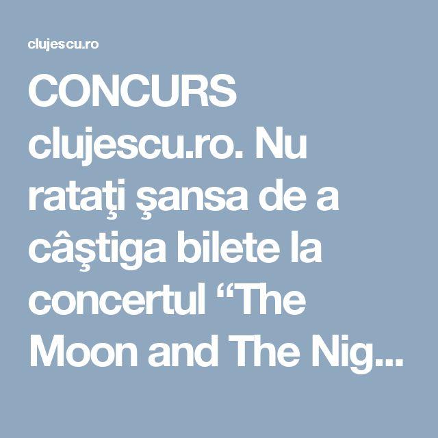 """CONCURS clujescu.ro. Nu rataţi şansa de a câştiga bilete la concertul """"The Moon and The Nightspirit & Irfan""""!"""