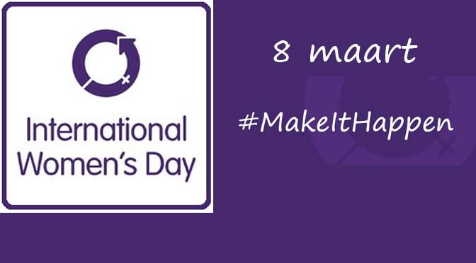 8 MAART: THEMA INTERNATIONALE VROUWENDAG 2015 'MAKE IT HAPPEN'