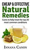 Free Kindle Book -   Natural Remedies that are Cheap & Effective (plus FREE bonus inside): Cures to help treat the top 20 most common conditions (natural remedies, home remedies, ... alternative treatment, cancer remedy)