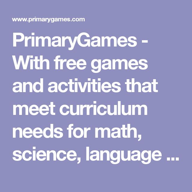 PrimaryGames - With free games and activities that meet curriculum needs for math, science, language arts, and social studies, Primary Games houses over 1,000 game titles. The site includes curriculum guides for teachers to use in conjunction with the games.