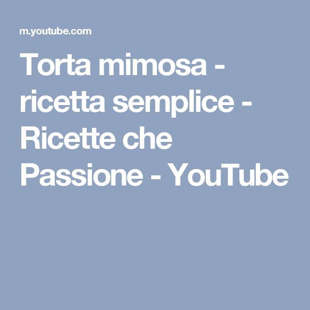 Torta mimosa - ricetta semplice - Ricette che Passione - YouTube