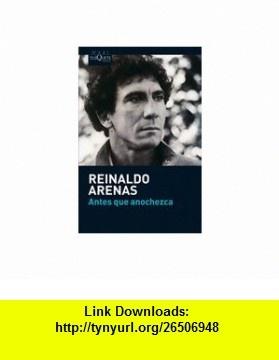 Antes que anochezca (Spanish Edition) (9788483835715) Reinaldo Arenas , ISBN-10: 8483835711  , ISBN-13: 978-8483835715 ,  , tutorials , pdf , ebook , torrent , downloads , rapidshare , filesonic , hotfile , megaupload , fileserve