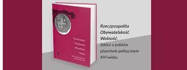 Znalezione obrazy dla zapytania Rzeczpospolita. Obywatelskość. Wolność. Szkice o polskim pisarstwie politycznym XVI wieku