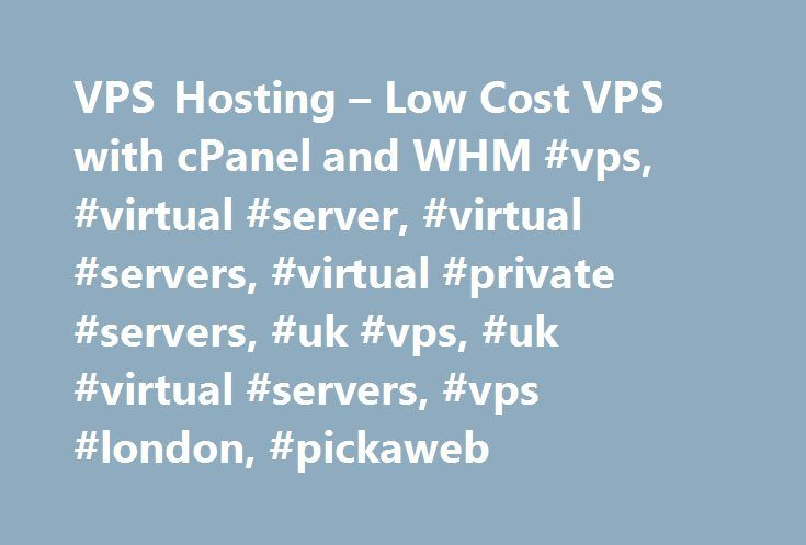 VPS Hosting – Low Cost VPS with cPanel and WHM #vps, #virtual #server, #virtual #servers, #virtual #private #servers, #uk #vps, #uk #virtual #servers, #vps #london, #pickaweb http://mauritius.nef2.com/vps-hosting-low-cost-vps-with-cpanel-and-whm-vps-virtual-server-virtual-servers-virtual-private-servers-uk-vps-uk-virtual-servers-vps-london-pickaweb/  # UK VPS Hosting from £9.99/mo What is a VPS? A Virtual Private Server (VPS) is a type of hosting account where the data is stored across…