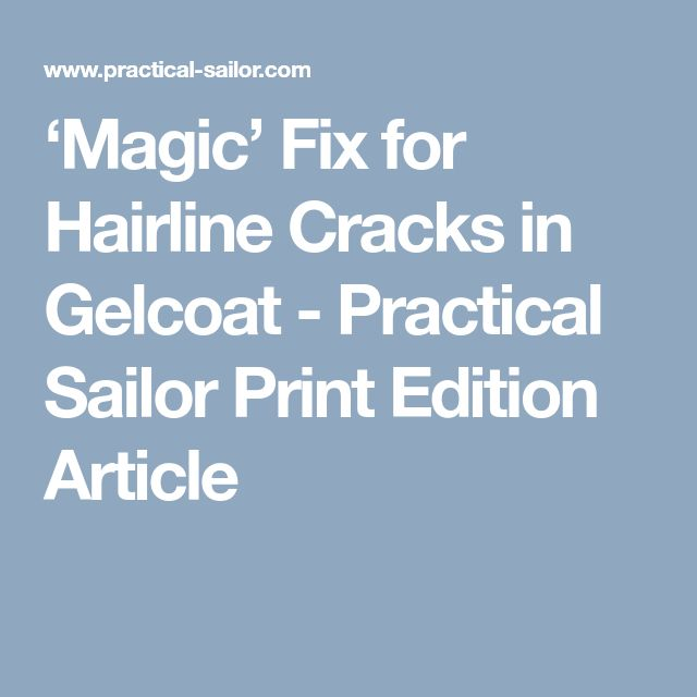 'Magic' Fix for Hairline Cracks in Gelcoat - Practical Sailor Print Edition Article