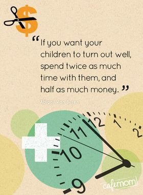 If you want your children to turn out well ... TIME!