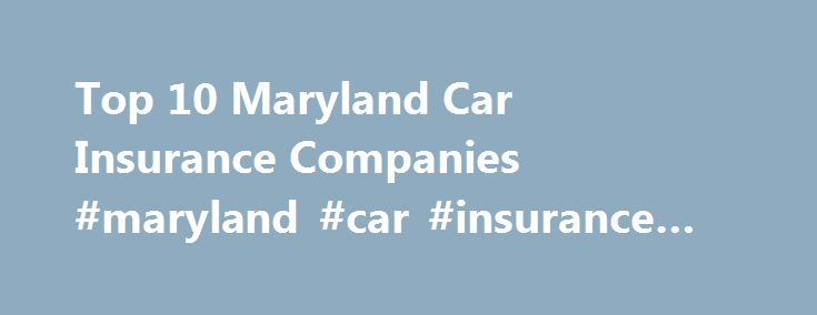 Top 10 Maryland Car Insurance Companies #maryland #car #insurance #companies http://mauritius.nef2.com/top-10-maryland-car-insurance-companies-maryland-car-insurance-companies/  # Top 10 Maryland Car Insurance Companies Choosing the right Maryland car insurance company is very important for any driver who wants to get a flexible policy offering extensive coverage. If you have already decided how much coverage to buy, start searching for a well established insurance provider. Enter your ZIP…