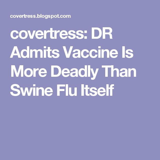 covertress: DR Admits Vaccine Is More Deadly Than Swine Flu Itself