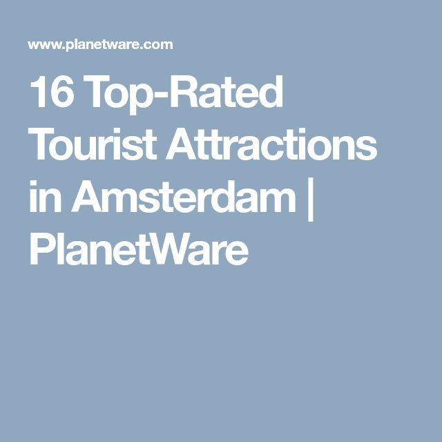 16 Top-Rated Tourist Attractions in Amsterdam | PlanetWare