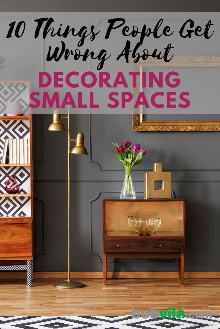 10 Things People Get Wrong About Decorating Small Spaces