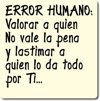 error humano - lastimar a quien lo da todo por ti.