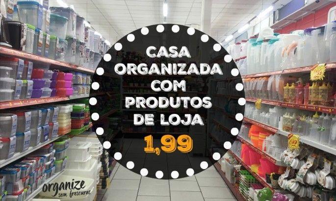 Casa Organizada com produtos de loja de 199 ( R$ 500 a R$ 3000)