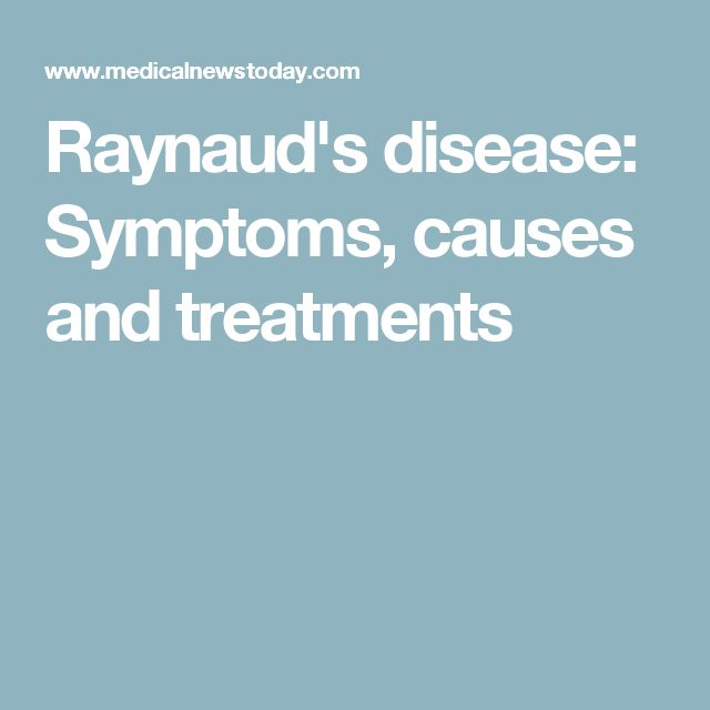 Raynaud's disease: Symptoms, causes and treatments