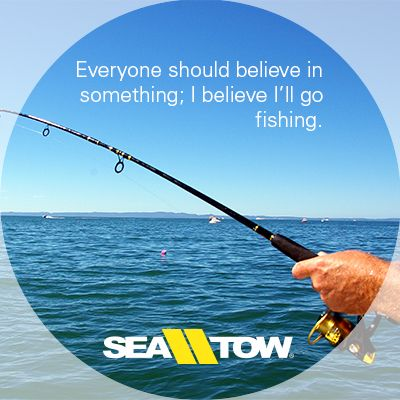 Everyone should believe in something; I believe I'll go fishing. #boatquotes #boats #quotes #sea #tow #seatow #boating #fishing