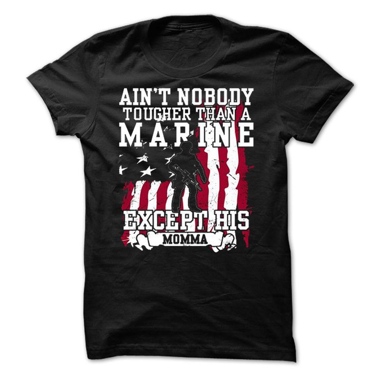 aint nobody tougher than a marine except his momma T Shirt, Hoodie, Sweatshirt