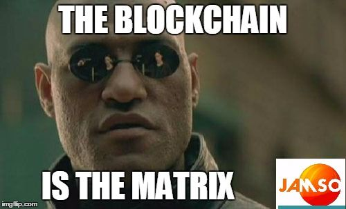 Matrix Morpheus says the blockchain is the matrix . Meme created by JAMSO. #jamso http://www.jamsovaluesmarter.com  #blockchain